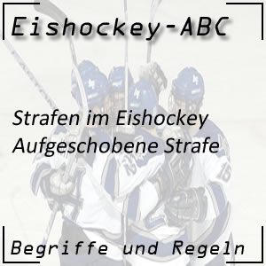 Eishockey aufgeschobene Strafe