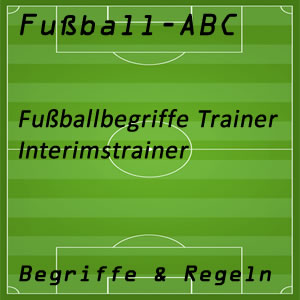 Fußball Begriffe Interimstrainer