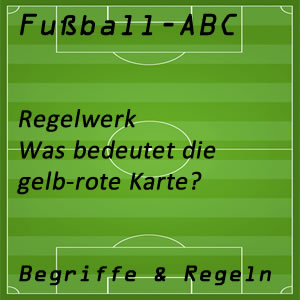 Fußball Regelwerk gelb-rote Karte
