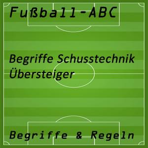 Fußball Begriffe Übersteiger