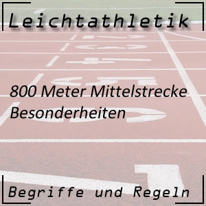 Leichtathletik Laufen 800 m Besonderheiten