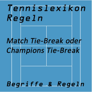 Match Tie-Break oder Champions Tie-Break im Tennis